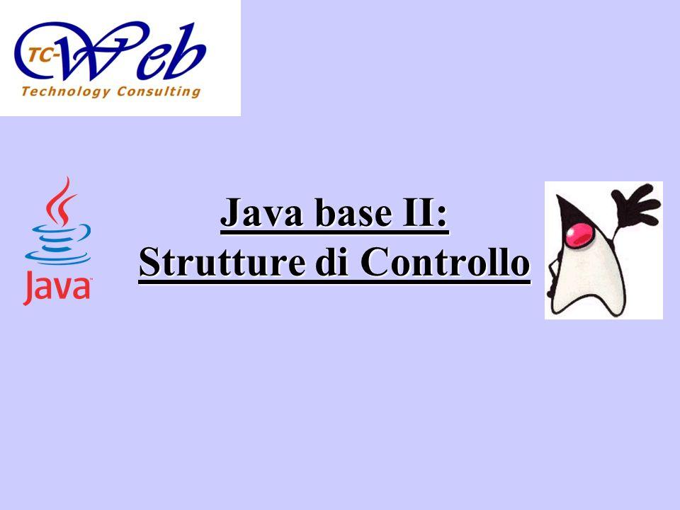 Argomenti Le strutture di controllo in java