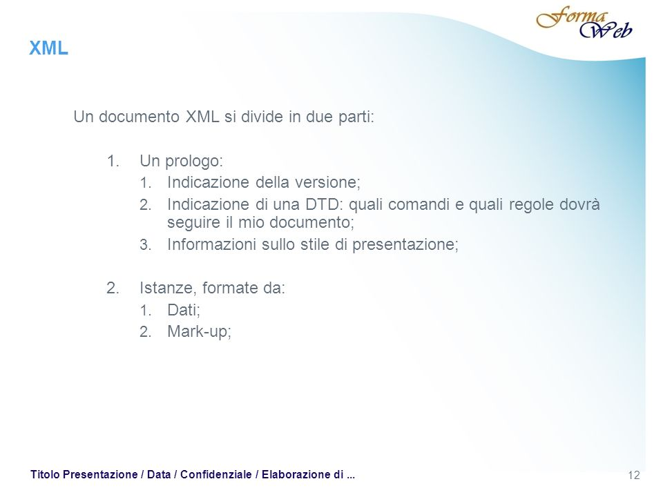 XML Un documento XML si divide in due parti: 1.Un prologo: 1.