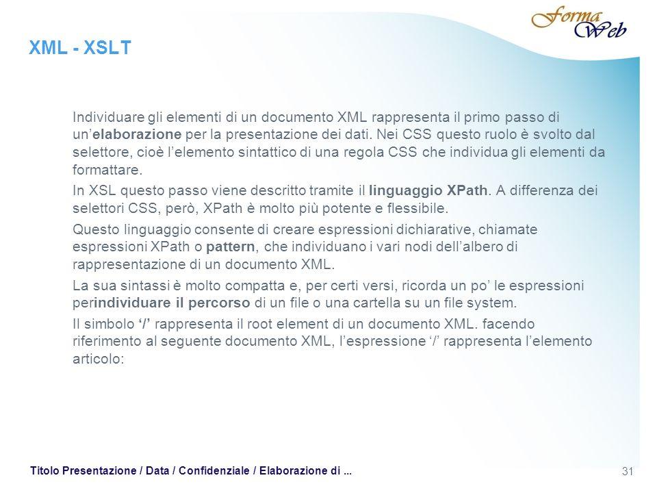 XML - XSLT Individuare gli elementi di un documento XML rappresenta il primo passo di unelaborazione per la presentazione dei dati.
