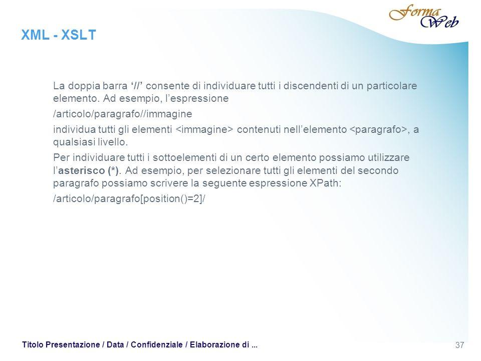 XML - XSLT La doppia barra // consente di individuare tutti i discendenti di un particolare elemento.
