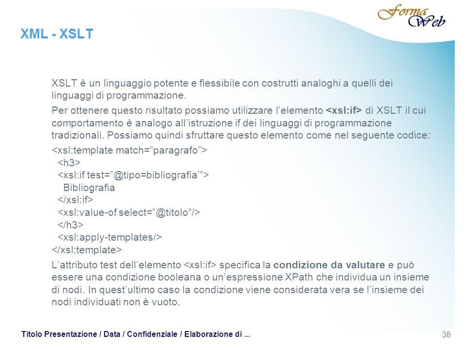 XML - XSLT XSLT è un linguaggio potente e flessibile con costrutti analoghi a quelli dei linguaggi di programmazione.