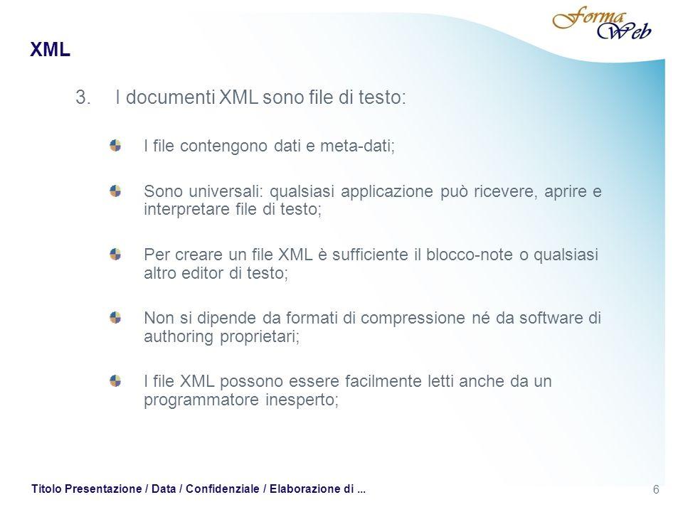 7 XML 4.XML è uno, nessuno, centomila… XML è un insieme di regole; XML non è un linguaggio preciso, ma uno strumento per generare nuovi linguaggi; In pochi anni si sono moltiplicati vocabolari XML specifici: linguaggi di mark-up costruiti con le regole di XML e pensati per ambiti di applicazione ben definiti; XML va inteso come una famiglia di linguaggi: XSL; XML Schema; SOAP / WSDL / UDDI; X-Link; Voice-XML; XHTML; WML; …