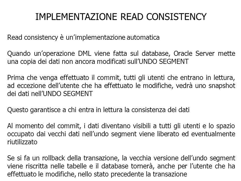 IMPLEMENTAZIONE READ CONSISTENCY Read consistency è unimplementazione automatica Quando unoperazione DML viene fatta sul database, Oracle Server mette