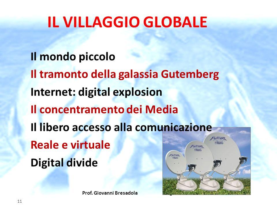 Prof. Giovanni Bresadola gennaio 2012 11 IL VILLAGGIO GLOBALE Il mondo piccolo Il tramonto della galassia Gutemberg Internet: digital explosion Il con