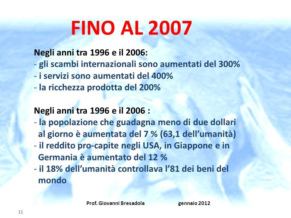 Prof. Giovanni Bresadola gennaio 2012 11 FINO AL 2007 Negli anni tra 1996 e il 2006: - gli scambi internazionali sono aumentati del 300% - i servizi s