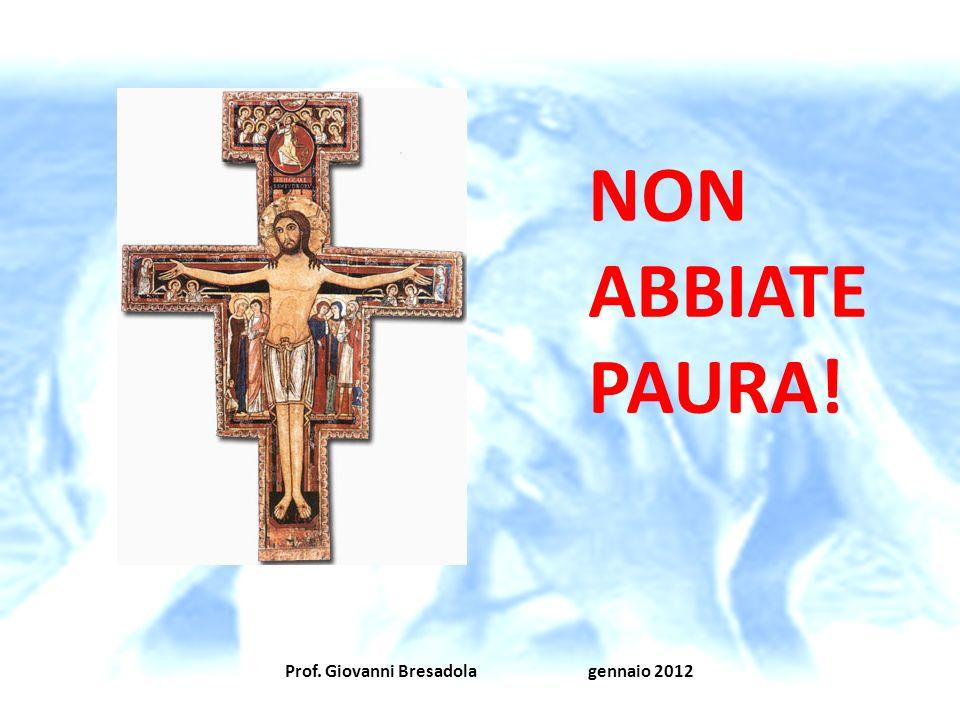 Prof. Giovanni Bresadola gennaio 2012 NON ABBIATE PAURA!