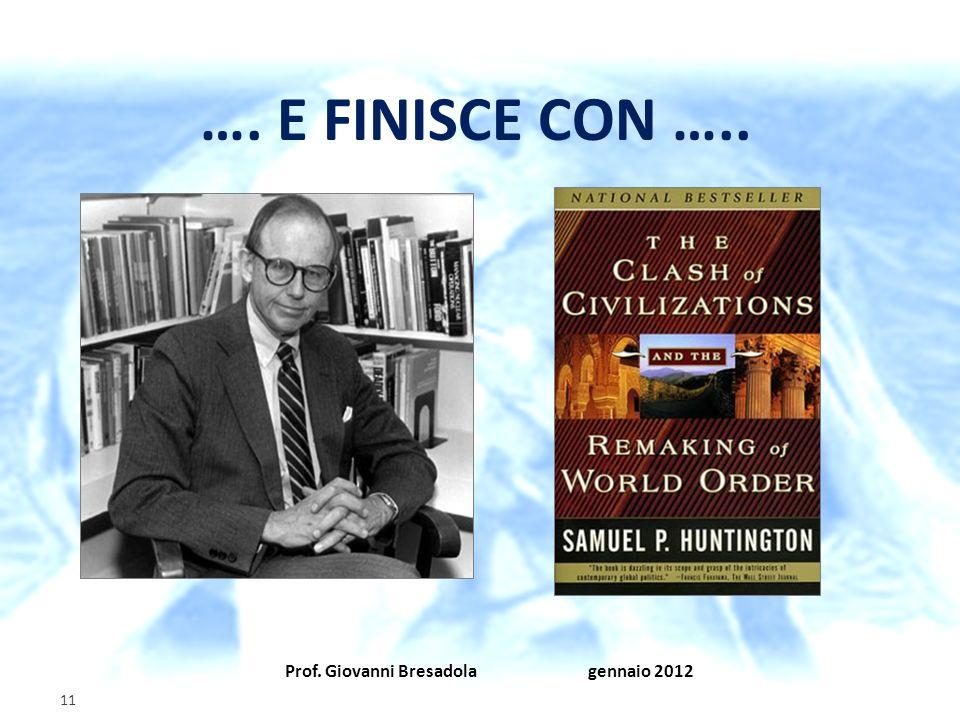 Prof. Giovanni Bresadola gennaio 2012 11 …. E FINISCE CON …..