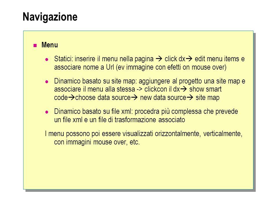 Navigazione Menu Statici: inserire il menu nella pagina click dx edit menu items e associare nome a Url (ev immagine con efetti on mouse over) Dinamic
