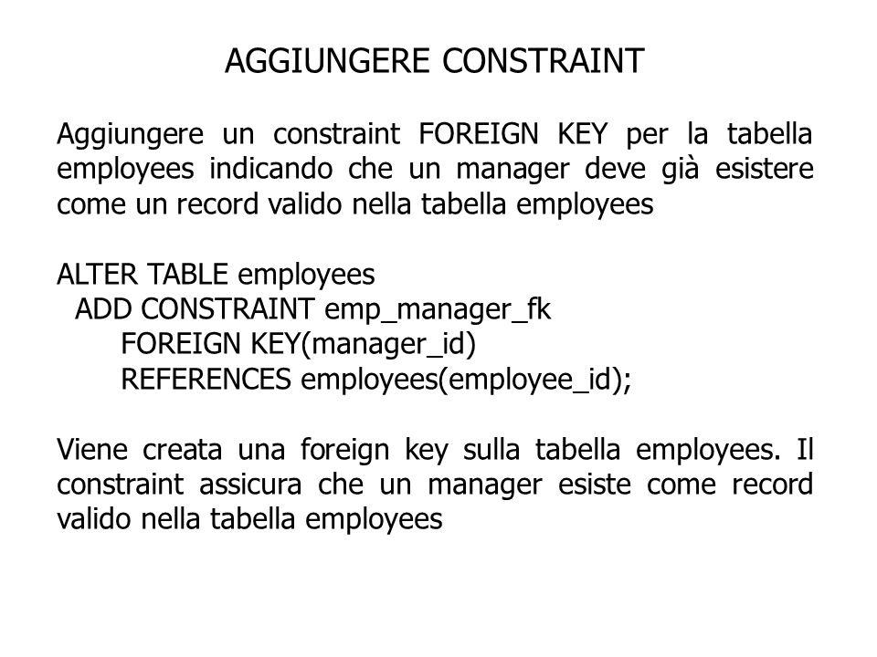 AGGIUNGERE CONSTRAINT Aggiungere un constraint FOREIGN KEY per la tabella employees indicando che un manager deve già esistere come un record valido n
