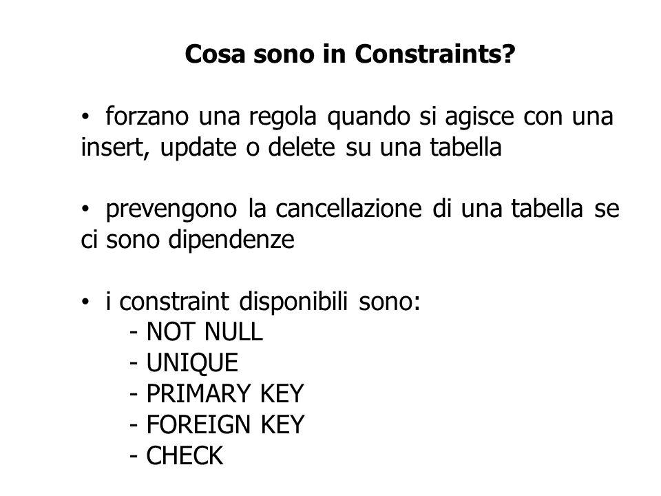 Cosa sono in Constraints? forzano una regola quando si agisce con una insert, update o delete su una tabella prevengono la cancellazione di una tabell