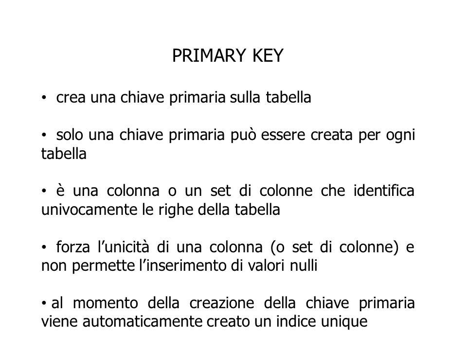 PRIMARY KEY Esempio CREATE TABLE departments ( department_id NUMBER(4), department_name VARCHAR2(30), CONSTRAINT dept_name_nn NOT NULL, manager_id NUMBER(6) location_id NUMBER(4), CONSTRAINT dept_id_pk PRIMARY KEY(department_id)); una tabella può avere una sola chiave primaria ma più unique può essere definito a livello di tabella o di colonna