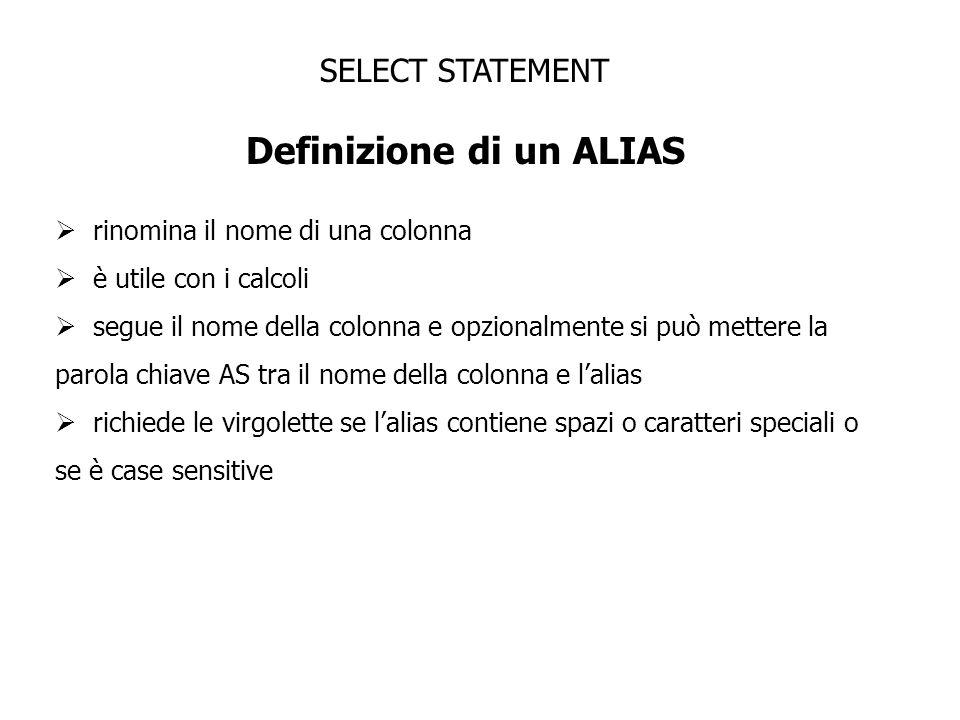 SELECT STATEMENT Definizione di un ALIAS rinomina il nome di una colonna è utile con i calcoli segue il nome della colonna e opzionalmente si può mett