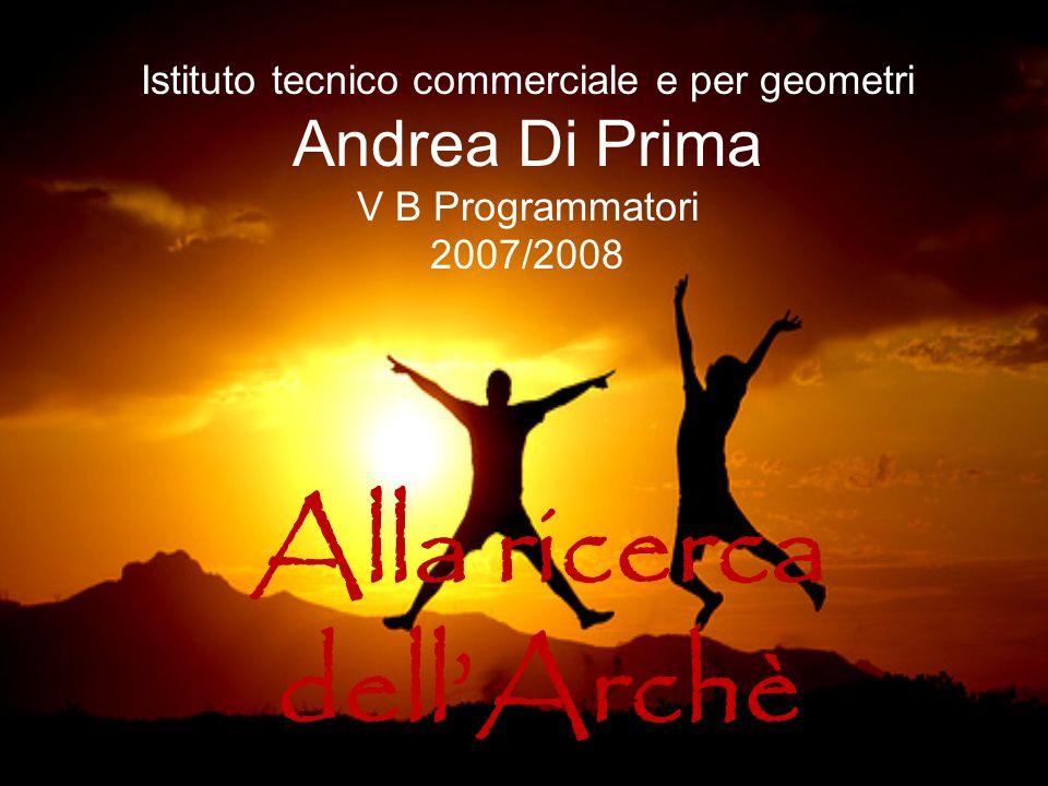 Istituto tecnico commerciale e per geometri Andrea Di Prima V B Programmatori 2007/2008 Alla ricerca dellArchè