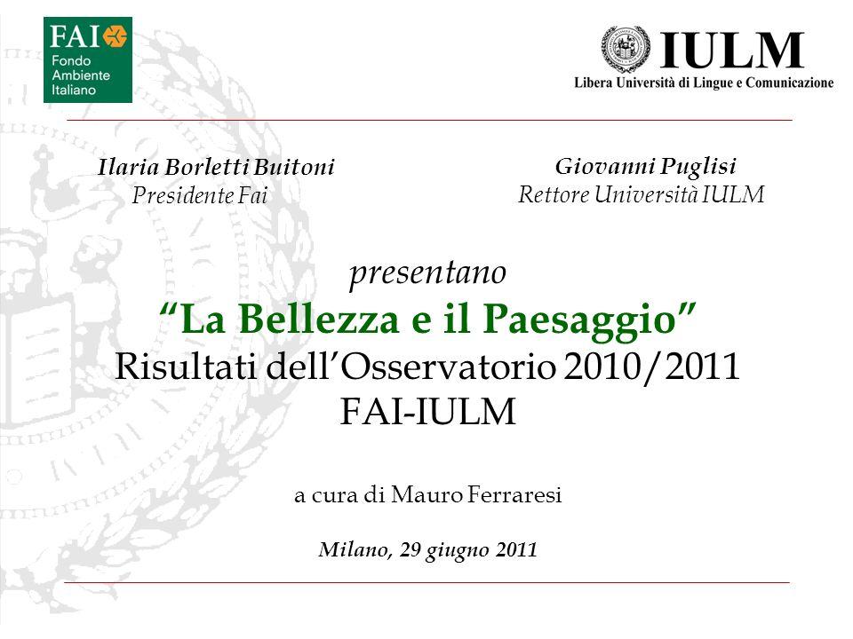 presentano La Bellezza e il Paesaggio Risultati dellOsservatorio 2010/2011 FAI-IULM a cura di Mauro Ferraresi Milano, 29 giugno 2011 Giovanni Puglisi