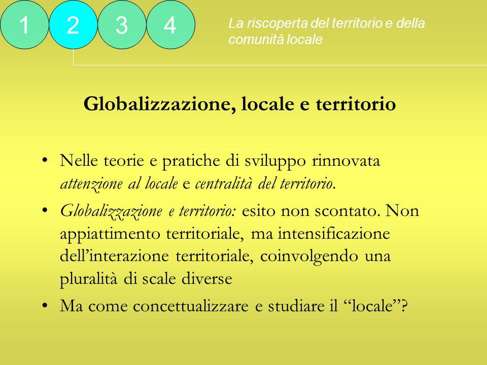 Globalizzazione, locale e territorio Nelle teorie e pratiche di sviluppo rinnovata attenzione al locale e centralità del territorio.