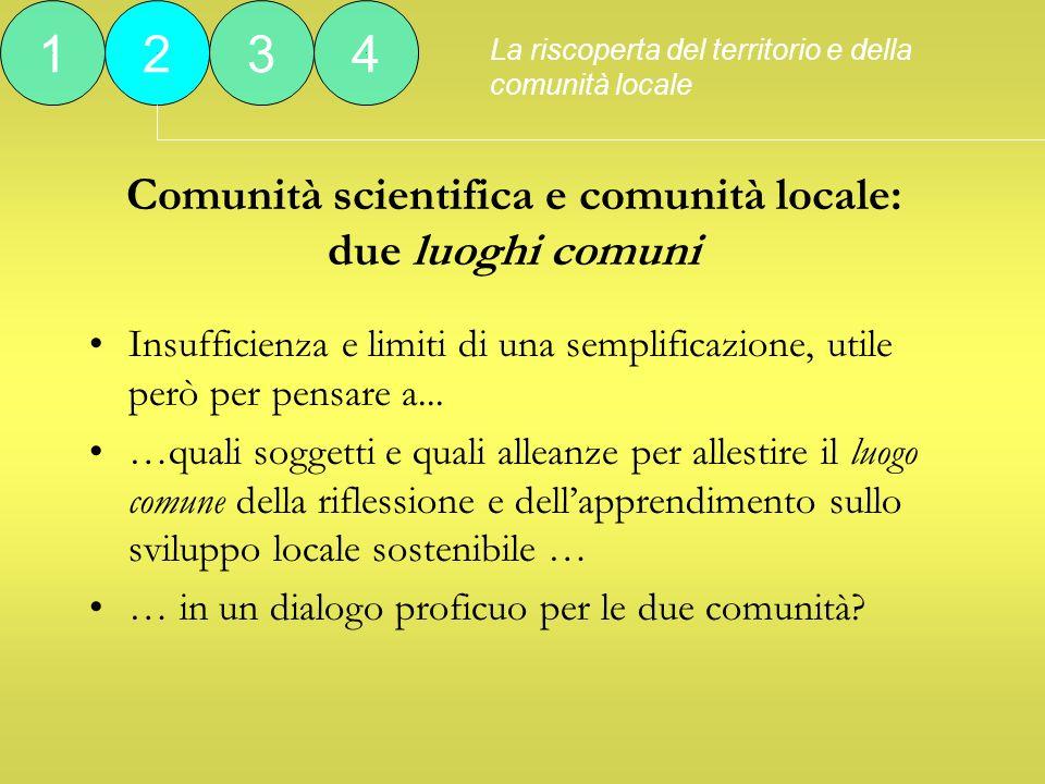 Comunità scientifica e comunità locale: due luoghi comuni Insufficienza e limiti di una semplificazione, utile però per pensare a...