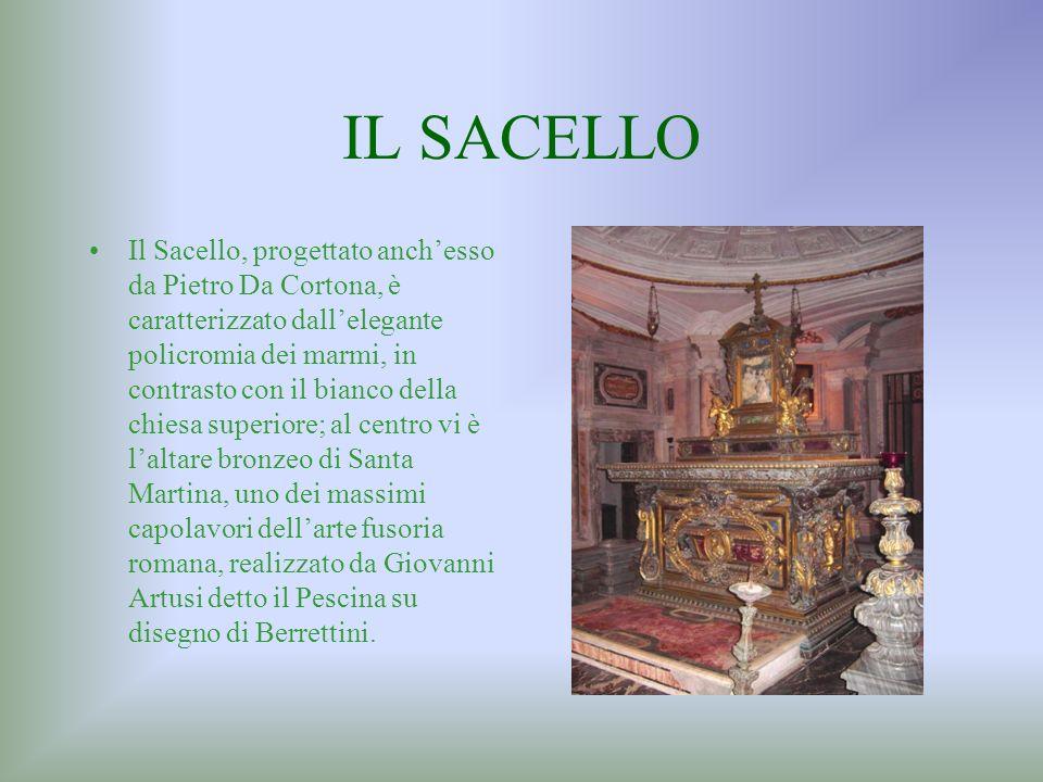 IL SACELLO Il Sacello, progettato anchesso da Pietro Da Cortona, è caratterizzato dallelegante policromia dei marmi, in contrasto con il bianco della