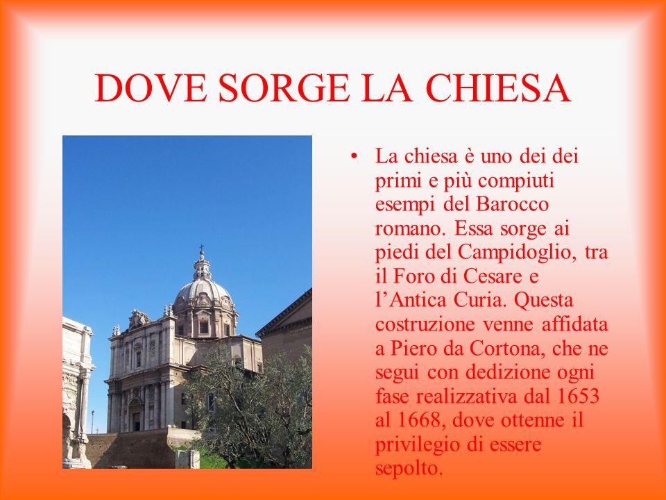 DOVE SORGE LA CHIESA La chiesa è uno dei dei primi e più compiuti esempi del Barocco romano. Essa sorge ai piedi del Campidoglio, tra il Foro di Cesar