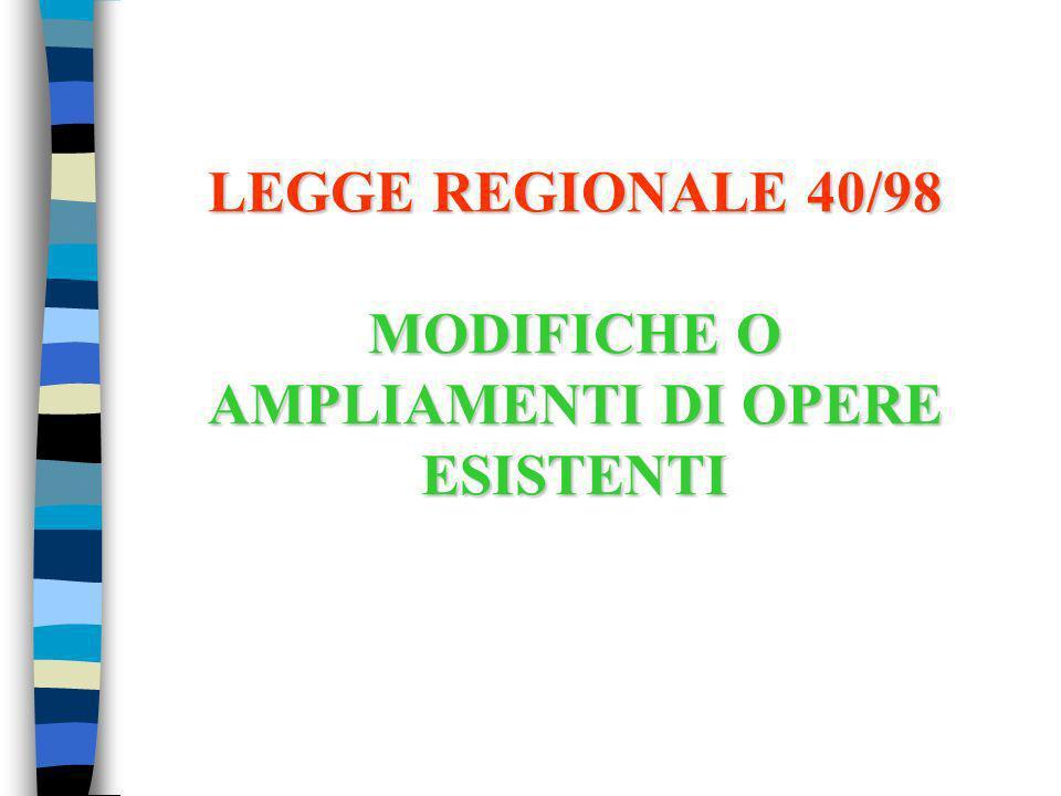 LEGGE REGIONALE 40/98 MODIFICHE O AMPLIAMENTI DI OPERE ESISTENTI