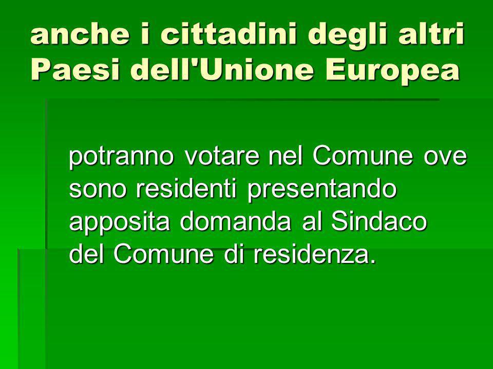 anche i cittadini degli altri Paesi dell Unione Europea potranno votare nel Comune ove sono residenti presentando apposita domanda al Sindaco del Comune di residenza.