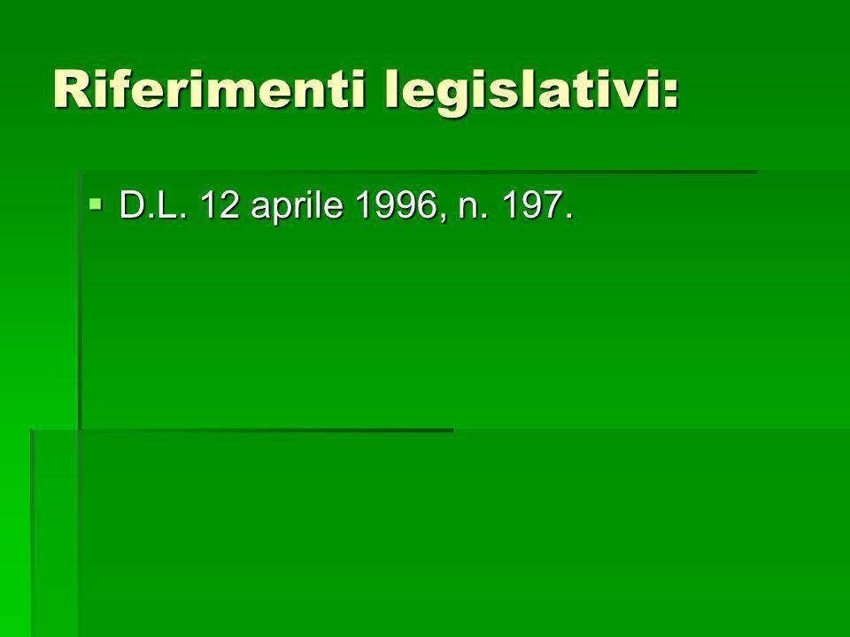 Riferimenti legislativi: D.L. 12 aprile 1996, n. 197. D.L. 12 aprile 1996, n. 197.