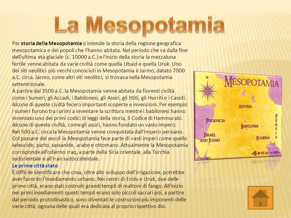 Per storia della Mesopotamia si intende la storia della regione geografica mesopotamica e dei popoli che l hanno abitata.