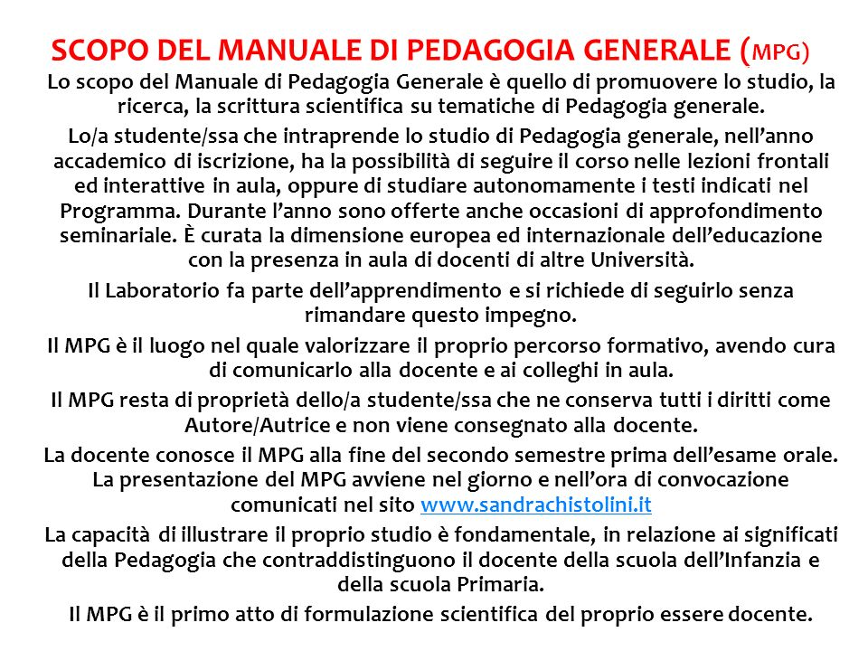 SCOPO DEL MANUALE DI PEDAGOGIA GENERALE ( MPG) Lo scopo del Manuale di Pedagogia Generale è quello di promuovere lo studio, la ricerca, la scrittura s