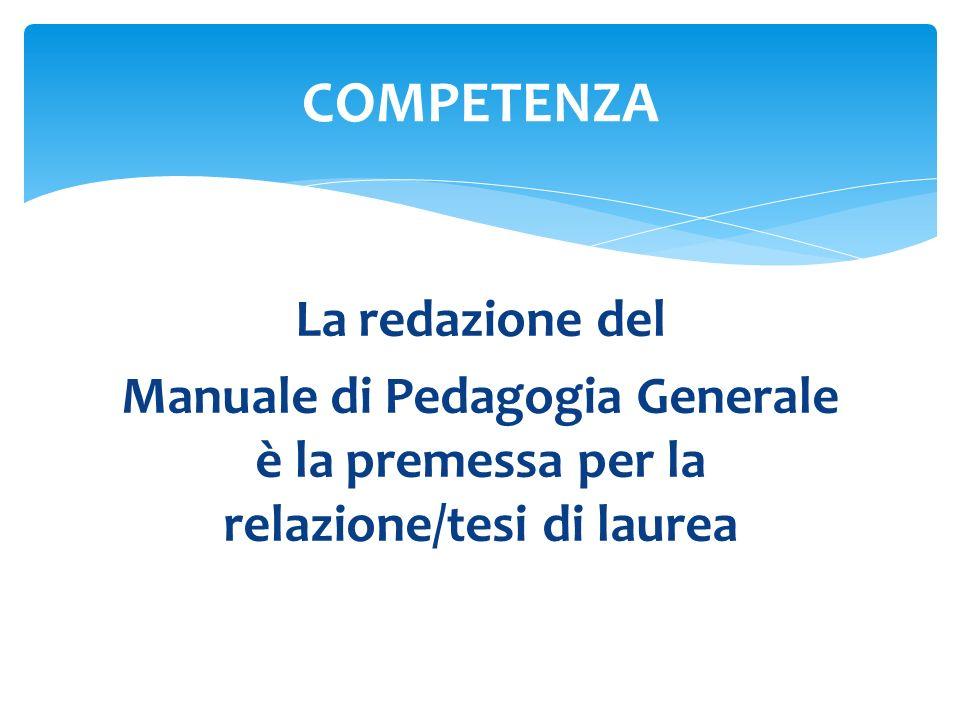 La redazione del Manuale di Pedagogia Generale è la premessa per la relazione/tesi di laurea COMPETENZA