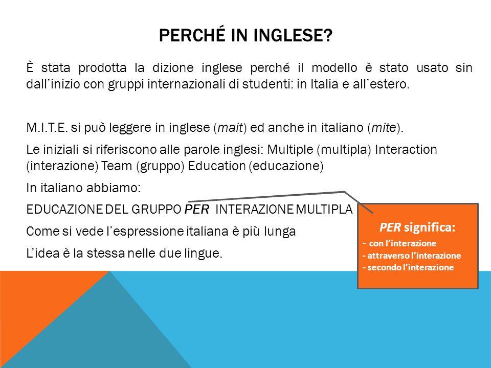 PERCHÉ IN INGLESE? È stata prodotta la dizione inglese perché il modello è stato usato sin dallinizio con gruppi internazionali di studenti: in Italia