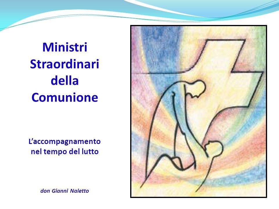 Ministri Straordinari della Comunione Laccompagnamento nel tempo del lutto don Gianni Naletto