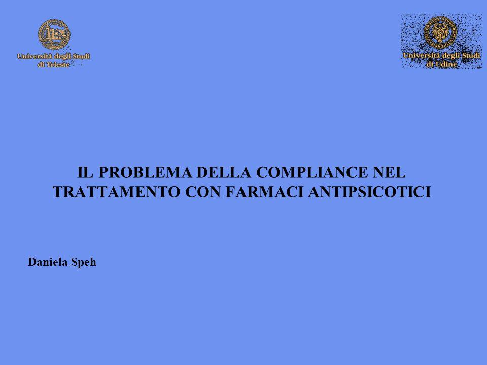 IL PROBLEMA DELLA COMPLIANCE NEL TRATTAMENTO CON FARMACI ANTIPSICOTICI Daniela Speh