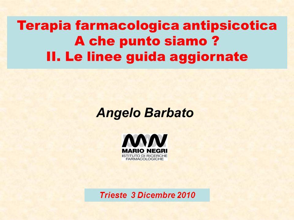 Terapia farmacologica antipsicotica A che punto siamo ? II. Le linee guida aggiornate Angelo Barbato Trieste 3 Dicembre 2010