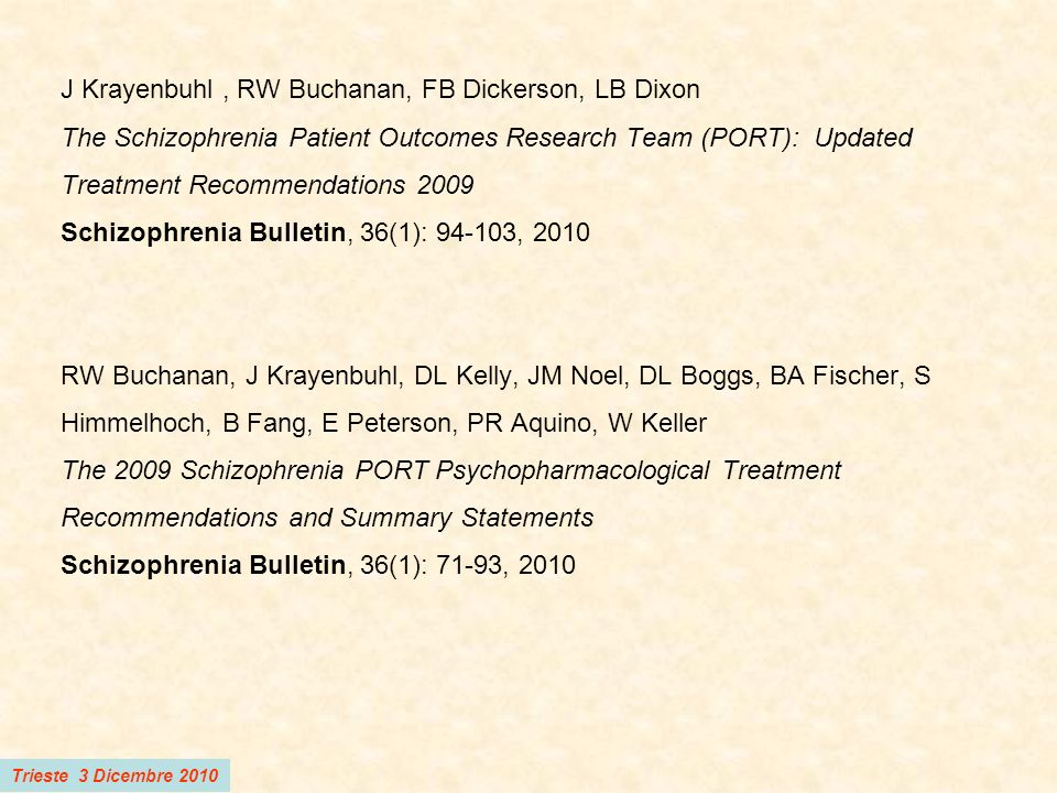 Trieste 3 Dicembre 2010 J Krayenbuhl, RW Buchanan, FB Dickerson, LB Dixon The Schizophrenia Patient Outcomes Research Team (PORT): Updated Treatment R