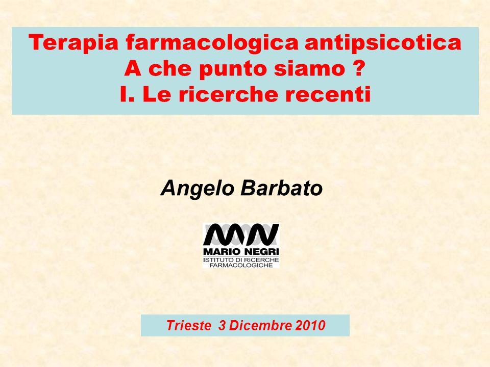 Terapia farmacologica antipsicotica A che punto siamo ? I. Le ricerche recenti Angelo Barbato Trieste 3 Dicembre 2010