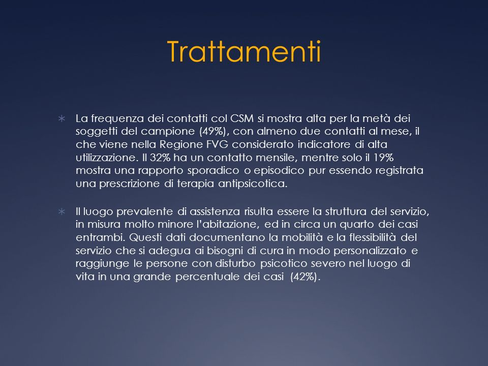 Trattamenti La frequenza dei contatti col CSM si mostra alta per la metà dei soggetti del campione (49%), con almeno due contatti al mese, il che vien