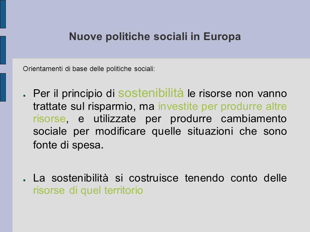 Nuove politiche sociali in Europa Orientamenti di base delle politiche sociali: Per il principio di sostenibilità le risorse non vanno trattate sul ri