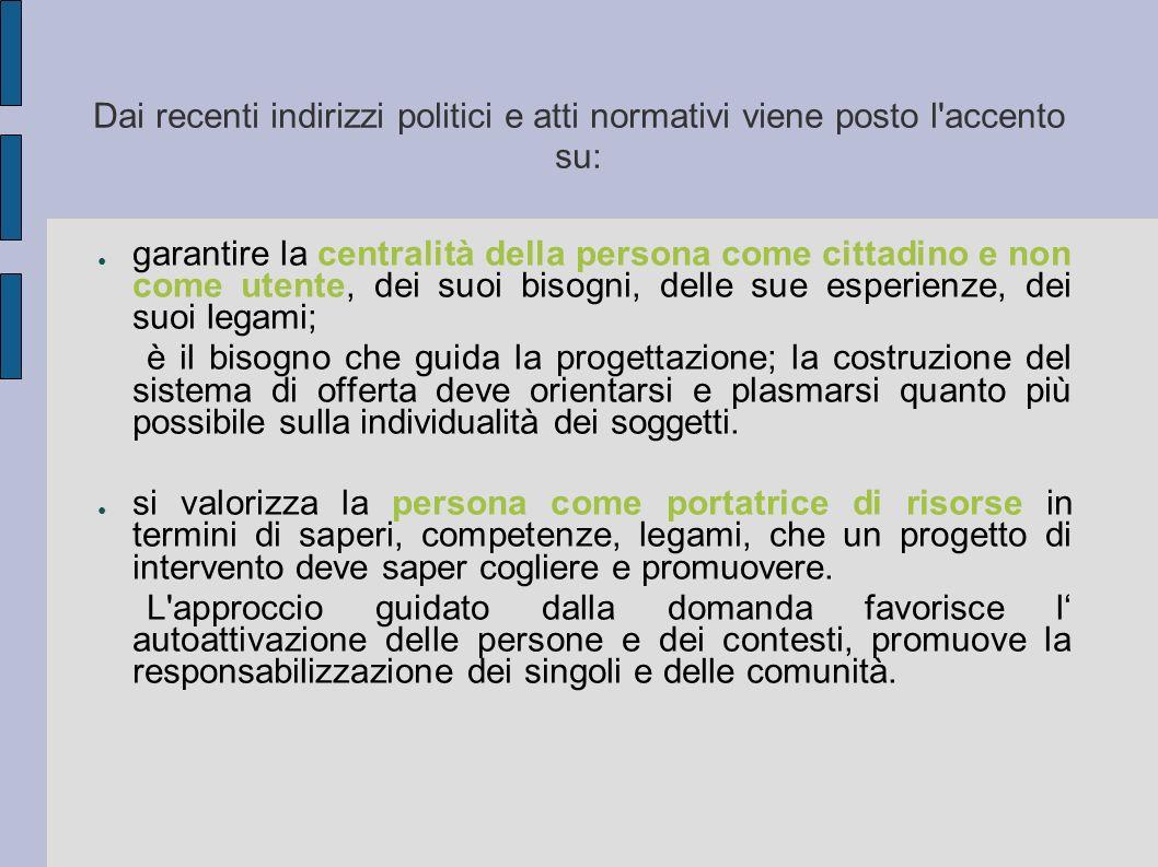 Dai recenti indirizzi politici e atti normativi viene posto l'accento su: garantire la centralità della persona come cittadino e non come utente, dei