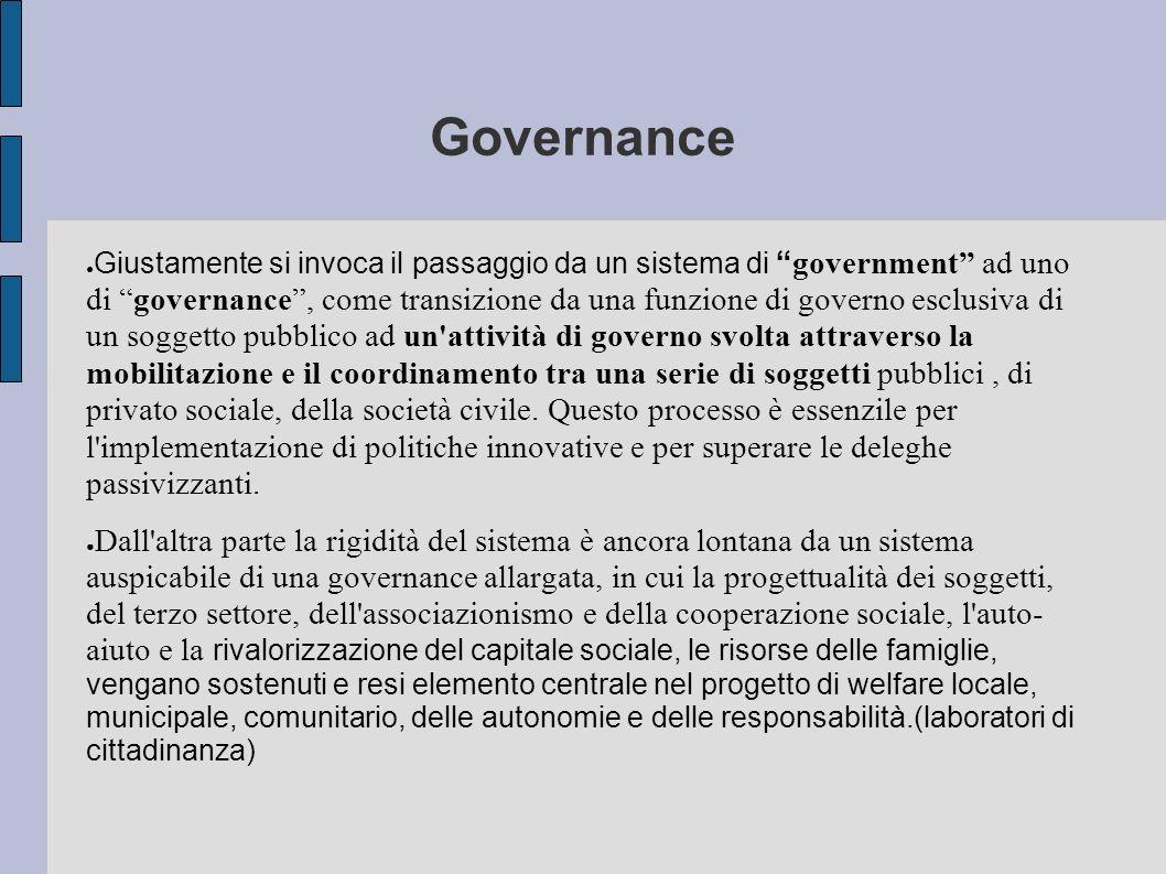 Governance Giustamente si invoca il passaggio da un sistema di government ad uno di governance, come transizione da una funzione di governo esclusiva