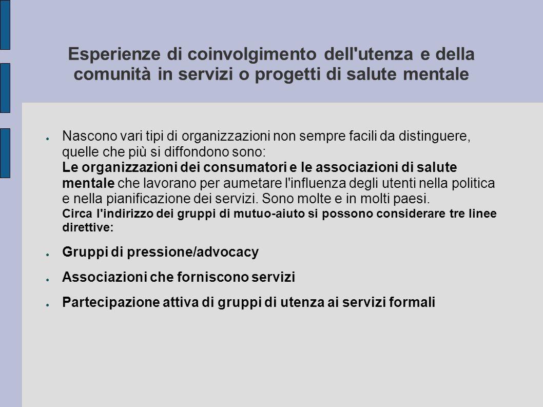 Esperienze di coinvolgimento dell'utenza e della comunità in servizi o progetti di salute mentale Nascono vari tipi di organizzazioni non sempre facil