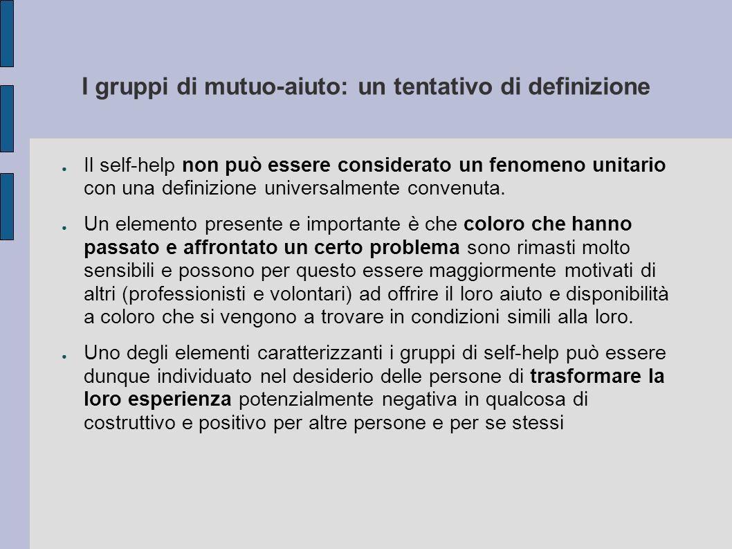 I gruppi di mutuo-aiuto: un tentativo di definizione Il self-help non può essere considerato un fenomeno unitario con una definizione universalmente c