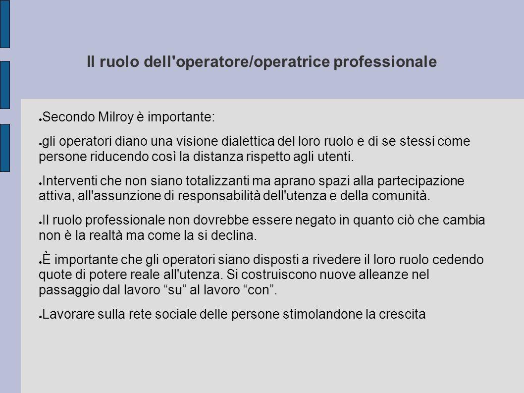 Il ruolo dell'operatore/operatrice professionale Secondo Milroy è importante: gli operatori diano una visione dialettica del loro ruolo e di se stessi