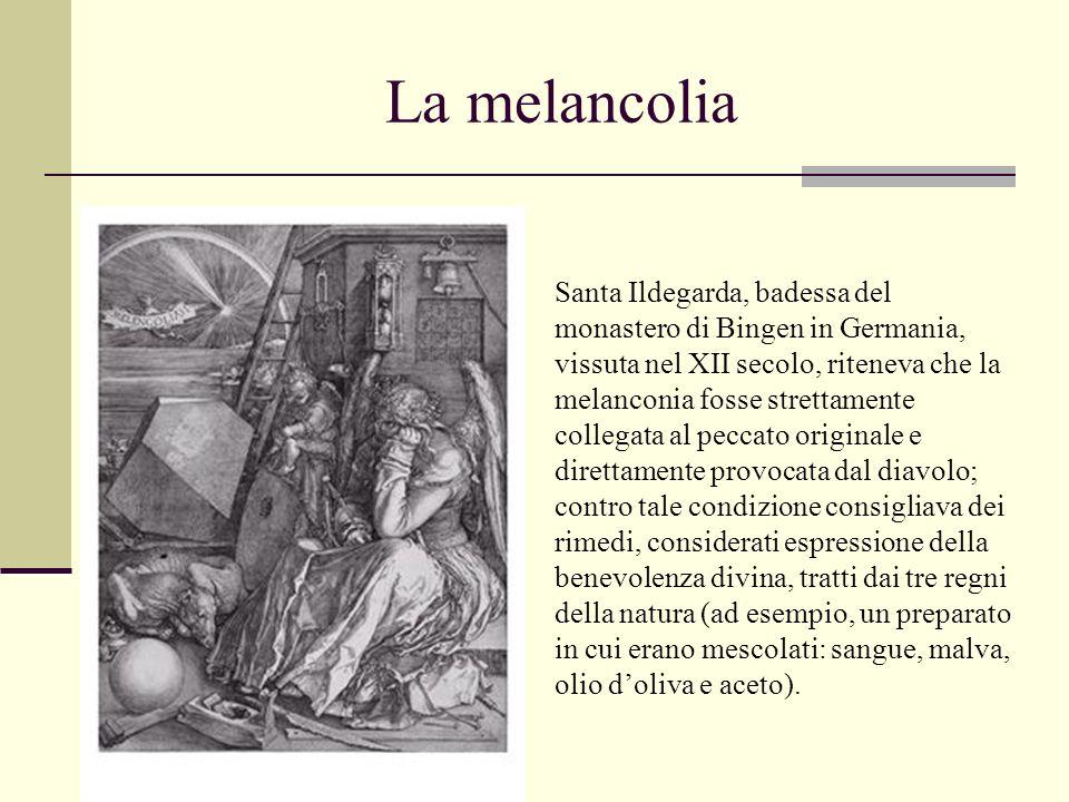 La melancolia Santa Ildegarda, badessa del monastero di Bingen in Germania, vissuta nel XII secolo, riteneva che la melanconia fosse strettamente coll