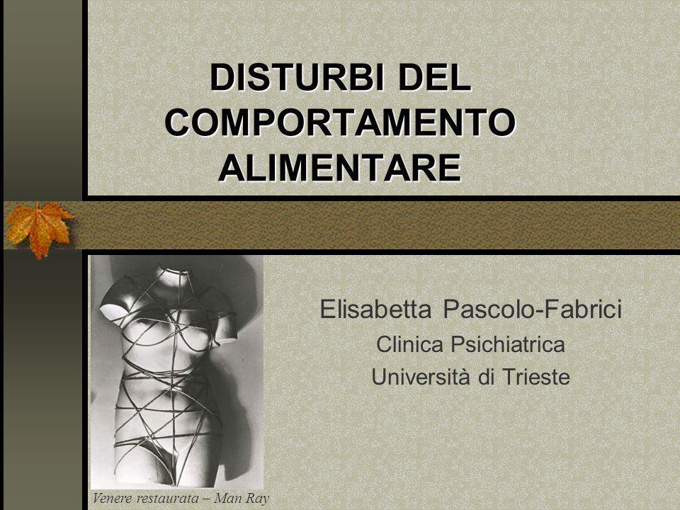 DISTURBI DEL COMPORTAMENTO ALIMENTARE Elisabetta Pascolo-Fabrici Clinica Psichiatrica Università di Trieste Venere restaurata – Man Ray