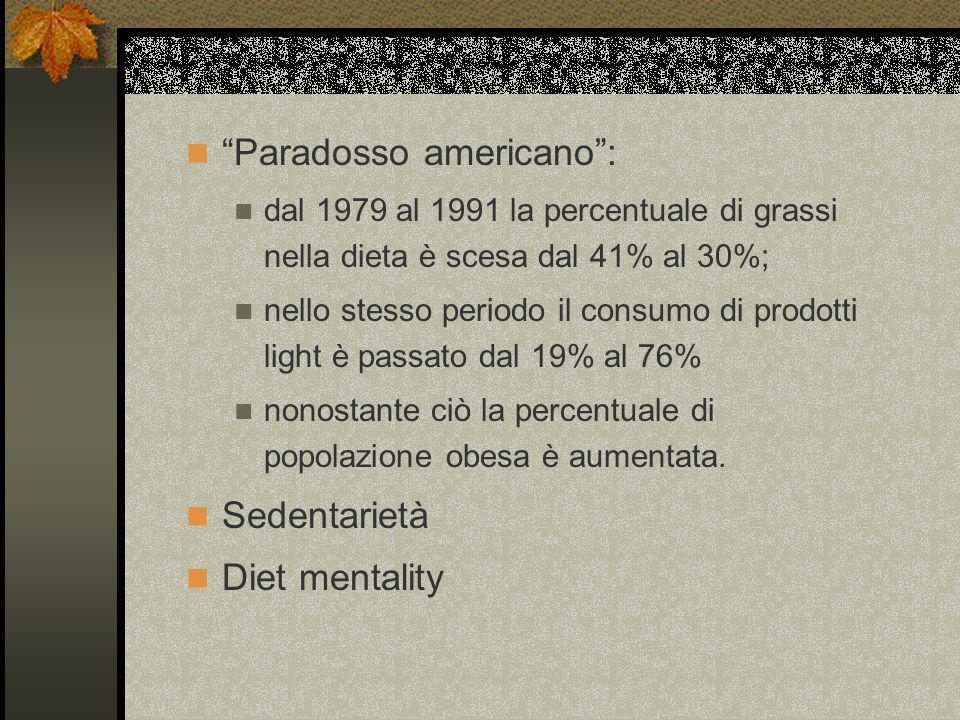 Paradosso americano: dal 1979 al 1991 la percentuale di grassi nella dieta è scesa dal 41% al 30%; nello stesso periodo il consumo di prodotti light è