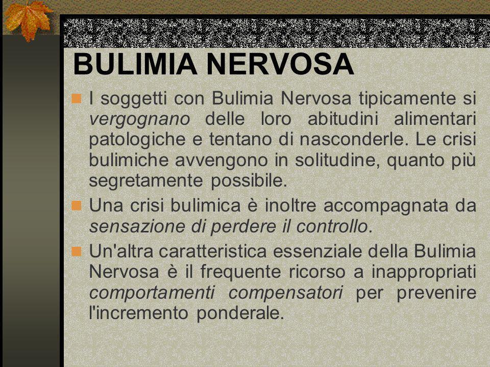 BULIMIA NERVOSA I soggetti con Bulimia Nervosa tipicamente si vergognano delle loro abitudini alimentari patologiche e tentano di nasconderle. Le cris
