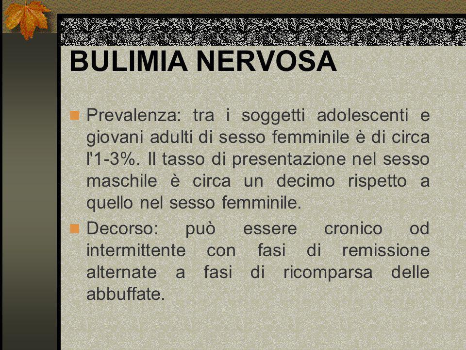BULIMIA NERVOSA Prevalenza: tra i soggetti adolescenti e giovani adulti di sesso femminile è di circa l'1-3%. Il tasso di presentazione nel sesso masc