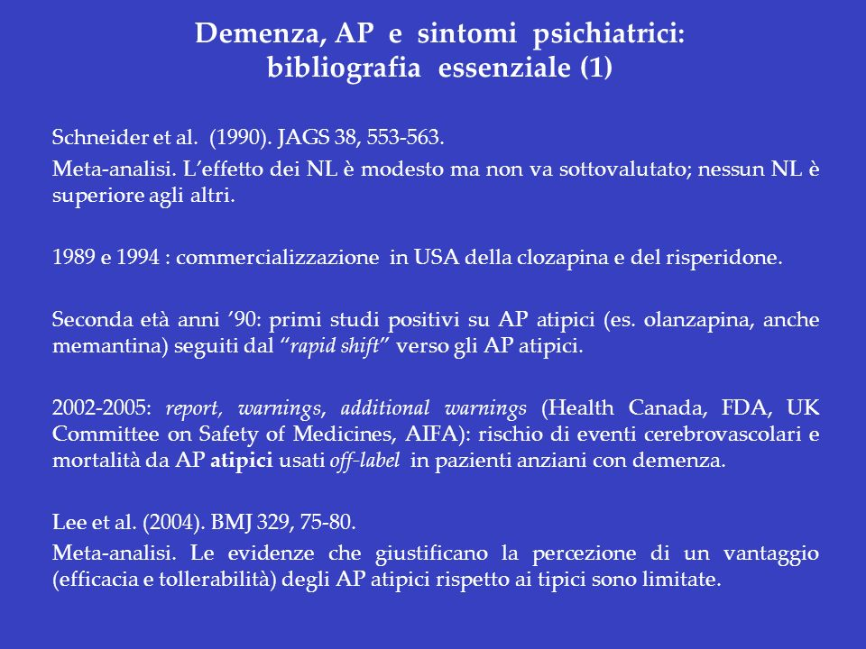 Demenza, AP e sintomi psichiatrici: bibliografia essenziale (1) Schneider et al. (1990). JAGS 38, 553-563. Meta-analisi. Leffetto dei NL è modesto ma