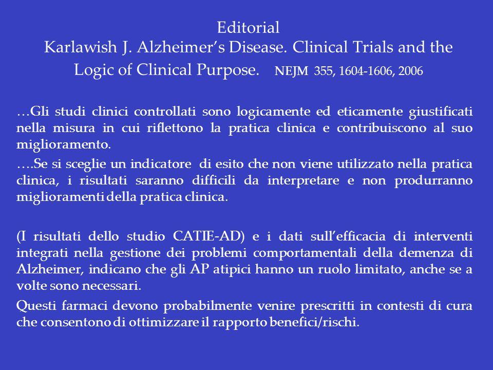 Editorial Karlawish J. Alzheimers Disease. Clinical Trials and the Logic of Clinical Purpose. NEJM 355, 1604-1606, 2006 …Gli studi clinici controllati