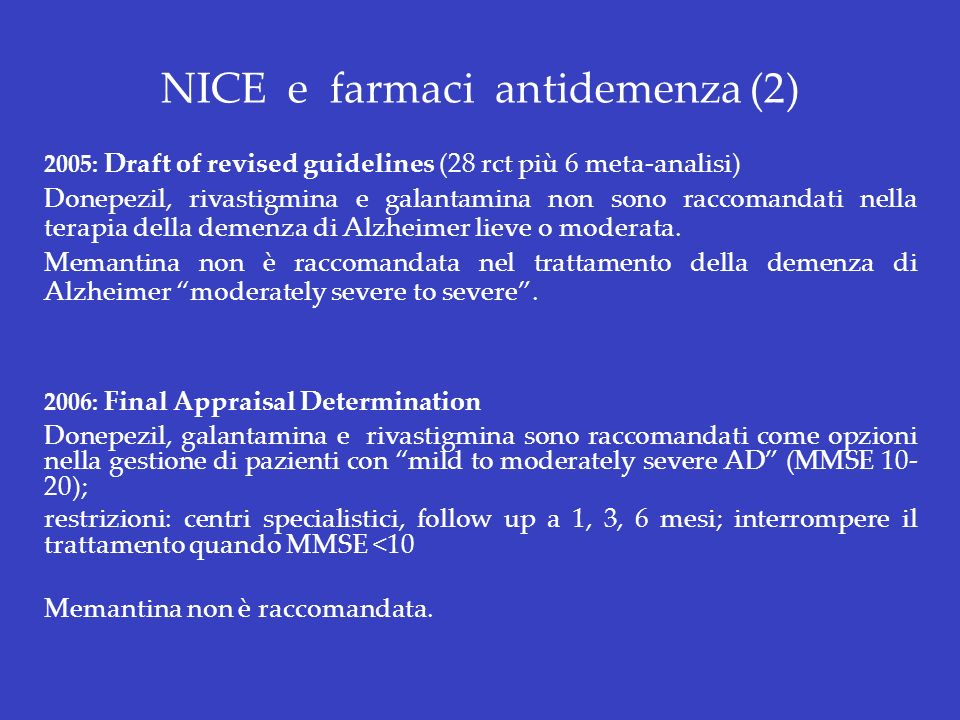 NICE e farmaci antidemenza (2) 2005: Draft of revised guidelines (28 rct più 6 meta-analisi) Donepezil, rivastigmina e galantamina non sono raccomanda