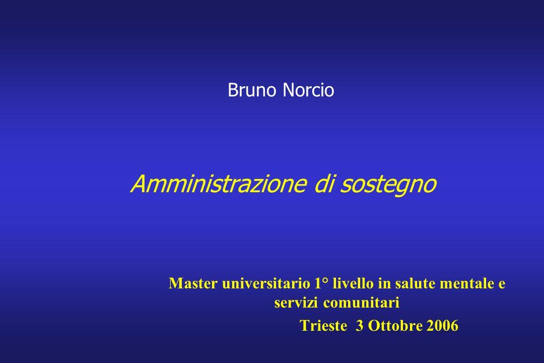 Bruno Norcio Amministrazione di sostegno Master universitario 1° livello in salute mentale e servizi comunitari Trieste 3 Ottobre 2006